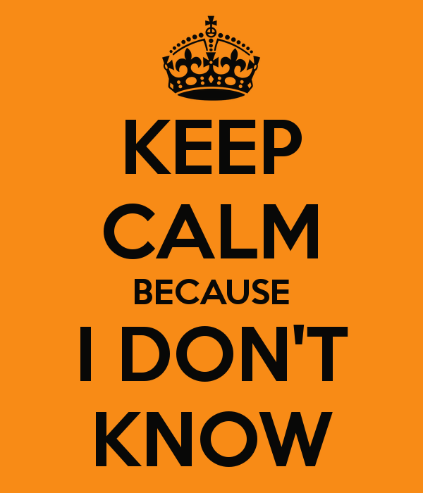 keep-calm-because-i-don-t-know